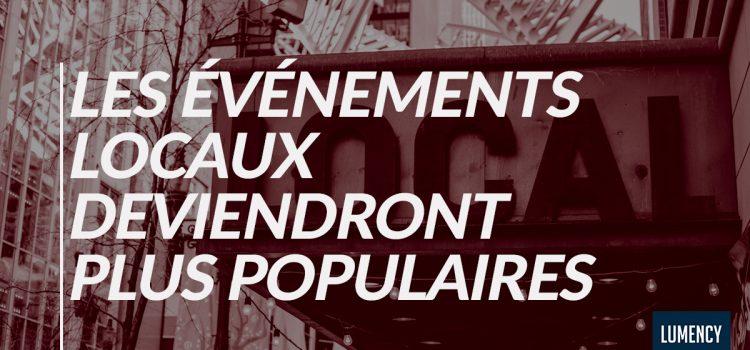 LES ÉVÉNEMENTS LOCAUX DEVIENDRONT PLUS POPULAIRES.